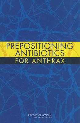 Prepositioning Antibiotics for Anthrax - Committee on Prepositioned Medical Countermeasures for the Public, and Board on Health Sciences Policy, and Institute of...