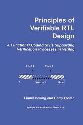 Principles of Verifiable Rtl Design: A Functional Coding Style Supporting Verification Processes in Verilog - Bening, Lionel, and Foster, Harry D