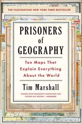 Prisoners of Geography: Ten Maps That Explain Everything about the World - Marshall, Tim