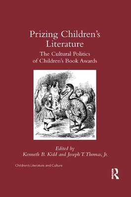 Prizing Children's Literature: The Cultural Politics of Children's Book Awards - Kidd, Kenneth B, PhD (Editor), and Thomas Jr, Joseph T (Editor)
