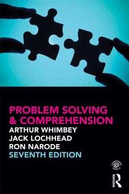 Problem Solving and Comprehension - Whimbey, Arthur, and Lochhead, Jack, and Narode, Ron