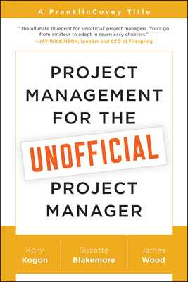 Project Management for the Unofficial Project Manager - Kogon, Kory, and Blakemore, Suzette, and Wood, James