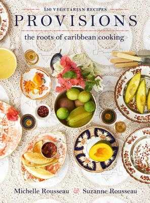 Provisions: The Roots of Caribbean Cooking -- 150 Vegetarian Recipes - Rousseau, Michelle, and Rousseau, Suzanne