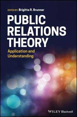 Public Relations Theory: Application and Understanding - Brunner, Brigitta R (Editor)