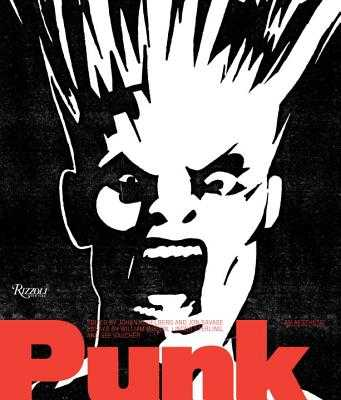 Punk: An Aesthetic - Kugelberg, Johan (Editor), and Savage, Jon (Text by), and Gibson, William, Dr. (Text by)
