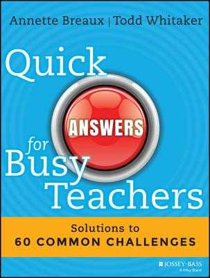Quick Answers for Busy Teachers: Solutions to 60 Common Challenges - Breaux, Annette, and Whitaker, Todd