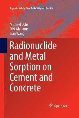 Radionuclide and Metal Sorption on Cement and Concrete - Ochs, Michael, and Mallants, Dirk, and Wang, Lian