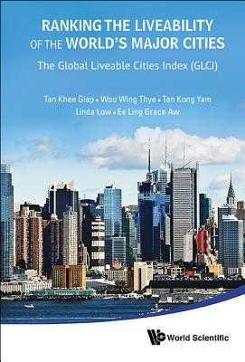 Ranking the Liveability of the World's Major Cities: The Global Liveable Cities Index (Glci) - Tan, Khee Giap, and Woo, Wing Thye, and Tan, Kong Yam