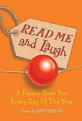 Read Me and Laugh: A funny poem for every day of the year chosen by - Morgan, Gaby