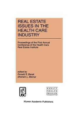 Real Estate Issues in the Health Care Industry: Proceedings of the First Annual Conference of the Health Care Real Estate Institute - Barak, Ronald S (Editor), and Memel, Sherwin L (Editor)