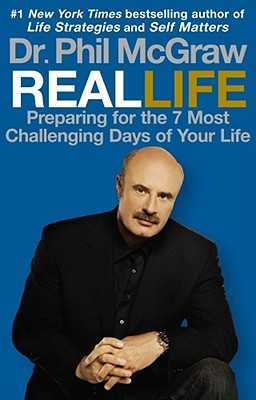 Real Life: Preparing for the 7 Most Challenging Days of Your Life - McGraw, Phil, Dr.