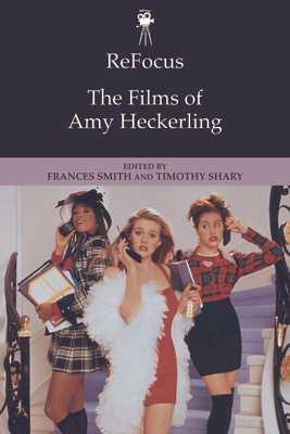 ReFocus: The Films of Amy Heckerling - Smith, Frances (Editor), and Shary, Timothy (Editor)