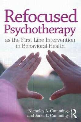 Refocused Psychotherapy as the First Line Intervention in Behavioral Health - Cummings, Nicholas A, and Cummings, Janet L