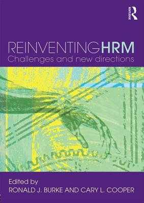 Reinventing HRM: Challenges and New Directions - Burke, Ronald J., Professor (Editor), and Cooper, Cary L. (Editor)