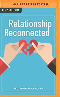 Relationship Reconnected: Proven Strategies to Improve Communication and Deepen Empathy - Simonsen, David, PhD, Lmft, and Godfrey, Matt (Read by)