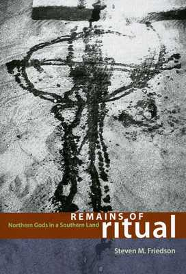 Remains of Ritual: Northern Gods in a Southern Land - Friedson, Steven M