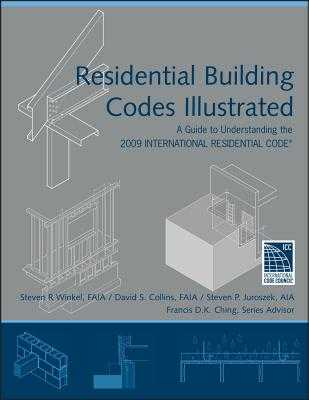 Residential Building Codes Illustrated: A Guide to Understanding the 2009 International Residential Code - Winkel, Steven R, and Collins, David S, and Juroszek, Steven P