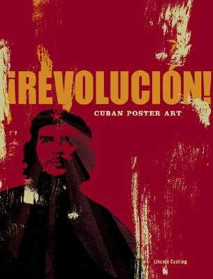 Revolucion!: Cuban Poster Art - Cushing, Lincoln, and Chronicle Books