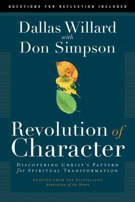 Revolution of Character: Discovering Christ's Pattern for Spiritual Transformation - Willard, Dallas, and Simpson, Donald