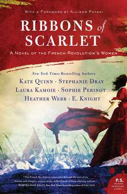 Ribbons Of Scarlet: A Novel Of The French Revolution's Women - Dray, Stephanie, and Kamoie, Laura, and Knight, E