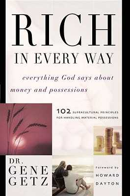 Rich in Every Way: Everything God Says about Money and Posessions - Getz, Gene, Dr.