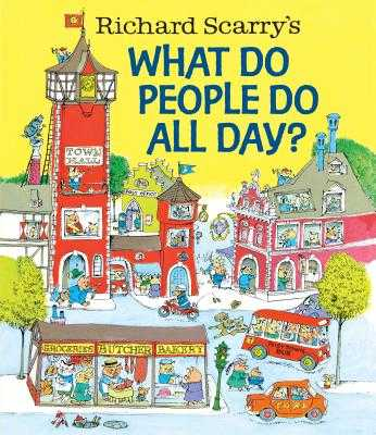 Richard Scarry's What Do People Do All Day? - Scarry, Richard