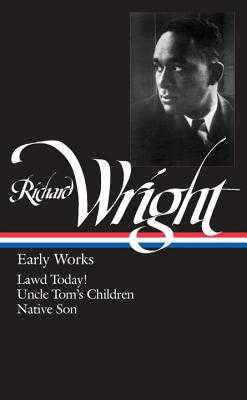 Richard Wright: Early Works (LOA #55): Lawd Today! / Uncle Tom's Children / Native Son - Wright, Richard