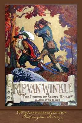 Rip Van Winkle and The Legend of Sleepy Hollow: Illustrated 200th Anniversary Edition - Irving, Washington
