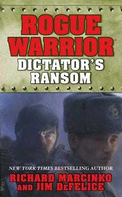 Rogue Warrior: Dictator's Ransom - Marcinko, Richard, and DeFelice, Jim