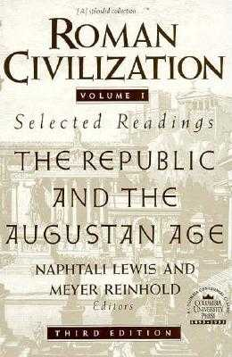 Roman Civilization: Selected Readings: The Republic and the Augustan Age, Volume 1 - Lewis, Naphtali (Editor), and Reinhold, Meyer (Editor)