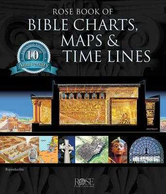 Rose Book of Bible Charts, Maps, and Time Lines: Full-Color Bible Charts, Illustrations of the Tabernacle, Temple, and High Priest, Then and Now Bible Maps, Biblical and Historical Time Lines - Rose Publishing (Creator)