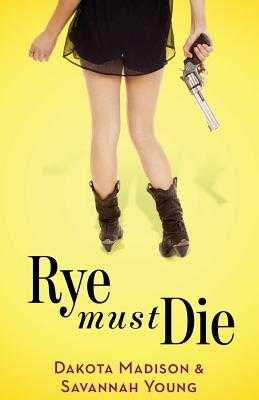 Rye Must Die - Young, Savannah, and Madison, Dakota