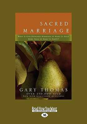 Sacred Marriage: What If God Designed Marriage to Make Us Holy More Than to Make Us Happy? (Large Print 16pt) - Thomas, Gary