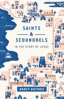 Saints and Scoundrels in the Story of Jesus - Guthrie, Nancy