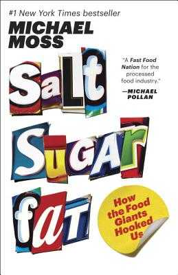 Salt Sugar Fat: How the Food Giants Hooked Us - Moss, Michael