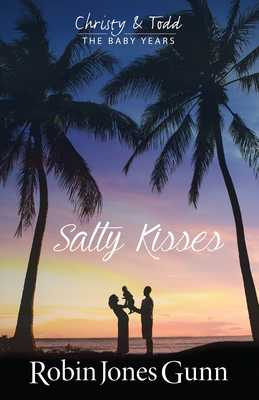 Salty Kisses Christy & Todd the Baby Years Book 2 - Gunn, Robin Jones