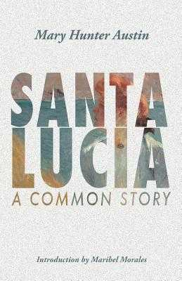 Santa Lucia: A Common Story - Austin, Mary, and Morales, Maribel (Introduction by)