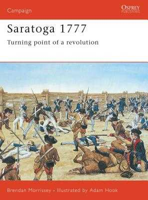 Saratoga 1777: Turning Point of a Revolution - Morrissey, Brendan