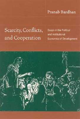 Scarcity, Conflicts, and Cooperation: Essays in the Political and Institutional Economics of Development - Bardhan, Pranab