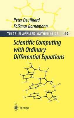 Scientific Computing with Ordinary Differential Equations - Deuflhard, Peter, and Rheinboldt, W C (Translated by), and Bornemann, Folkmar