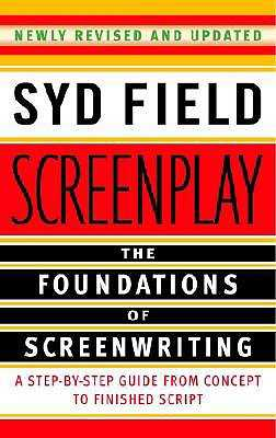 Screenplay: The Foundations of Screenwriting - Field, Syd