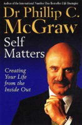 Self Matters: Creating Your Life From The Inside Out - McGraw, Phil, Dr.