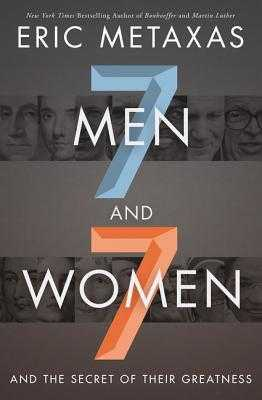Seven Men and Seven Women: And the Secret of Their Greatness - Metaxas, Eric