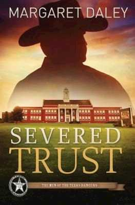 Severed Trust: The Men of the Texas Rangers - Book 4 -