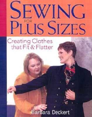 Sewing for Plus Sizes: Creating Clothes That Fit & Flatter - Deckert, Barbara