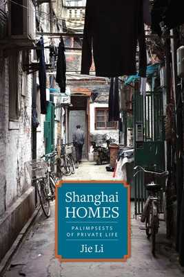 Shanghai Homes: Palimpsests of Private Life - Li, Jie