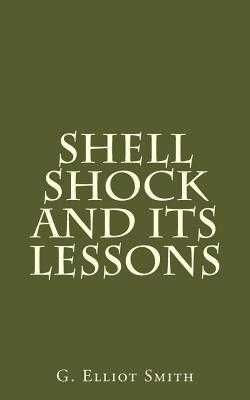 Shell Shock and Its Lessons - Smith M a, G Elliot, and Pear B Sc, T H