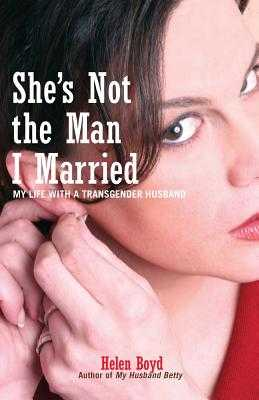 She's Not the Man I Married: My Life with a Transgender Husband - Boyd, Helen