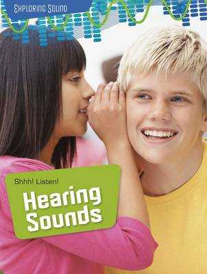 Shhh! Listen!: Hearing Sounds - Spilsbury, Louise A