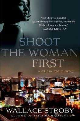 Shoot the Woman First: A Crissa Stone Novel - Stroby, Wallace